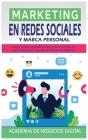 Marketing En Redes Sociales Y Marca Personal: Cómo Utilizar Las Redes Sociales Para Construir Su Marca Personal Y Impulsar El Éxito De Su Negocio Cover Image