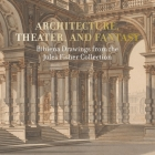 Architecture, Theater, and Fantasy: Bibiena Drawings from the Jules Fisher Collection Cover Image