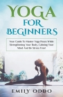 Yoga: For Beginners: Your Guide To Master Yoga Poses While Strengthening Your Body, Calming Your Mind And Be Stress Free! Cover Image