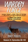 Warden Force: Masters of Destruction and Other True Game Warden Adventures: Episodes 88-100 Cover Image