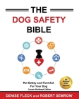 The Dog Safety Bible: Dog Safety and First Aid For Your Dog Cover Image