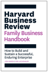 Harvard Business Review Family Business Handbook: How to Build and Sustain a Successful, Enduring Enterprise (HBR Handbooks) Cover Image