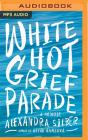 White Hot Grief Parade: A Memoir Cover Image