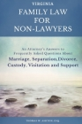 Virginia Family Law for Non-Lawyers: An Attorney's Answers to Frequently Asked Questions About Marriage, Separation, Divorce, Custody, Visitation and Cover Image