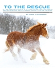 To the Rescue: Tales from the Gentle Giants Draft Horse Rescue Cover Image