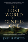 The Lost World of Genesis One: Ancient Cosmology and the Origins Debate Cover Image