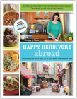 Happy Herbivore Abroad: A Travelogue and Over 135 Fat-Free and Low-Fat Vegan Recipes from Around the World Cover Image