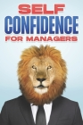 Self Confidence for Managers: Management Skills for Managers #4 Cover Image
