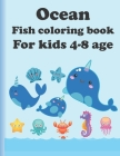 Ocean fish colouring book for kids 4-8 age: Super Fun Coloring Books For Kids/Amazing Ocean Animals To Color In & Draw, Activity Book For Boys & Girls Cover Image