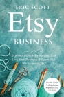 Etsy Business - Beginners Guide To Starting Your Own Etsy Business & Learn Etsy Marketing & SEO: Simple Steps To Maximize Profit Selling On Etsy Cover Image