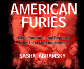 American Furies: Crime, Punishment, and Vengeance in the Age of Mass Imprisonment Cover Image