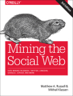 Mining the Social Web: Data Mining Facebook, Twitter, Linkedin, Instagram, Github, and More Cover Image