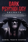 Dark Psychology Secrets: Use Covert Persuasion and The Art of Reading People to Influence Anyone Through Undetected Mind Control, NLP and Brain Cover Image
