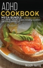 ADHD Cookbook: MEGA BUNDLE - 4 Manuscripts in 1 160+ ADHD - friendly recipes including breakfast, side dishes and dessert Cover Image