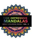 Mandala Coloring Book: 100 IMRESSIVE MANDALAS Adult Coloring BooK ( Vol. 3 ): Stress Relieving Patterns for Adult Relaxation, Meditation Cover Image
