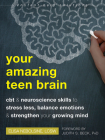 Your Amazing Teen Brain: CBT and Neuroscience Skills to Stress Less, Balance Emotions, and Strengthen Your Growing Mind (Instant Help Solutions) Cover Image