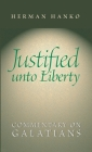 Justified Unto Liberty: Commentary on Galatians Cover Image