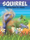 Squirrel Coloring Book For Adults: An Squirrel Coloring Book with Fun Easy, Amusement, Stress Relieving & much more For Adults, Men, Girls, Boys & Tee Cover Image