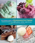The Ultimate Guide to Homemade Ice Cream: Over 300 Gelatos, Sorbets, Cakes & More (Ultimate Guides) Cover Image