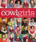 Cowl Girls: The Neck's Big Thing to Knit (Cathy Carron Collection) Cover Image