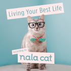 Living Your Best Life According to Nala Cat Cover Image
