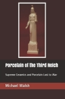 Porcelain of the Third Reich: Supreme Ceramics and Porcelain Lost to War Cover Image