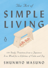 The Art of Simple Living: 100 Daily Practices from a Japanese Zen Monk for a Lifetime of Calm and Joy Cover Image