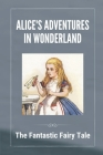 Alice's Adventures In Wonderland: The Fantastic Fairy Tale: Story Of Alice In Wonderland Cover Image