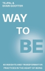 Way To Be: Forty Insights and Transformative Practices in the Heart of Being Cover Image