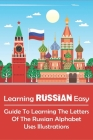 Learning Russian Easy_ Guide To Learning The Letters Of The Russian Alphabet Uses Illustrations: Learning Russian Cover Image