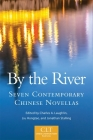 By the River, Volume 6: Seven Contemporary Chinese Novellas (Chinese Literature Today Book #6) Cover Image