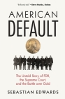 American Default: The Untold Story of Fdr, the Supreme Court, and the Battle Over Gold Cover Image