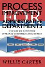 Process Improvement for Administrative Departments: The Key To Achieving Internal Customer Satisfaction Cover Image