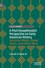 A Post-Exceptionalist Perspective on Early American History: American Wests, Global Wests, and Indian Wars Cover Image