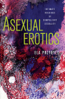 Asexual Erotics: Intimate Readings of Compulsory Sexuality (Abnormativities: Queer/Gender/Embodiment) Cover Image