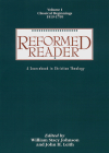Reformed Reader: A Sourcebook in Christian Theology: Volume 1: Classical Beginnings, 1519-1799 Cover Image