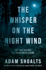 The Whisper on the Night Wind: The True History of a Wilderness Legend Cover Image
