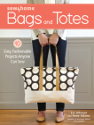 Sew4home Bags and Totes: 10 Easy, Fashionable Projects Anyone Can Sew Cover Image
