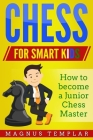 Chess for Smart Kids: How to Become a Junior Chess Master Cover Image