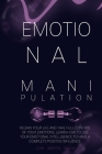 Emotional Manipulation: Regain Your Life and Take Full Control of Your Emotions. Learn How to Use Your Emotional Intelligence to Have a Comple Cover Image