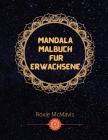 Mandala Malbuch für Erwachsene: Perfektes Buch zur Entspannung und zum Stressabbau Buch für Erwachsene und Senioren - 33 Mandala für dich Cover Image