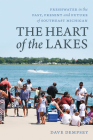 The Heart of the Lakes: Freshwater in the Past, Present and Future of Southeast Michigan (Greenstone Books) Cover Image