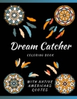 Dream Catcher Coloring Book With Native Americans Quotes: Designs & Feather For Adults Stress Relief And Relaxation Cover Image