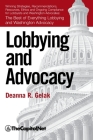 Lobbying and Advocacy: Winning Strategies, Resources, Recommendations, Ethics and Ongoing Compliance for Lobbyists and Washington Advocates: Cover Image