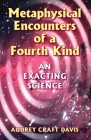 Metaphysical Encounters of a Fourth Kind: An Exacting Science Cover Image