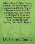 What Is Arthritis, What Causes Arthritis, The Health Effects Of Contracting Arthritis, How To Reverse Arthritis, How To Optimize Your Joint Health, Th Cover Image