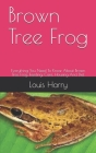 Brown Tree Frog: Everything You Need To Know About Brown Tree Frog, Feeding, Care, Housing And Diet Cover Image