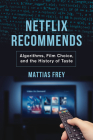 Netflix Recommends: Algorithms, Film Choice, and the History of Taste Cover Image
