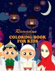 Ramadan Coloring Book For Kids: Easy & Fun Coloring Pages for Kids - Perfect For Young Children Preschool And Toddlers To Celebrate The Holy Month Cover Image