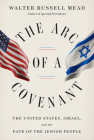 The Arc of a Covenant: The United States, Israel, and the Fate of the Jewish People Cover Image